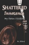Shattered Innocence: My Stolen Childhood by M. Robert (2005-12-27) - M. Robert