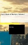 Fox's Book of Martyrs, Volume I - John Foxe