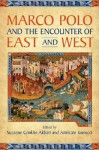Marco Polo and the Encounter of East and West - Suzanne Conklin Akbari, Amilcare A. Iannucci