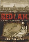 Bedlam: London's Hospital for the Mad - Paul Chambers