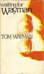 Waiting For Wayman - Tom Wayman