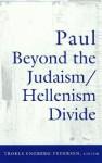 Paul Beyond the Judaism/Hellenism Divide - Troels Engberg-Pedersen