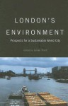 London's Environment: Prospects For A Sustainable World City - Julian C.R. Hunt