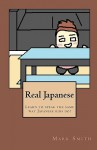 Real Japanese: Learn to Speak the Same Way Japanese Kids Do! - Mark Smith, Miho Yasunaga
