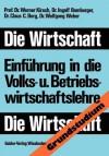 Die Wirtschaft: Einfuhrung in Die Volks-Und Betriebswirtschaftslehre - Werner Kirsch