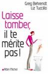 Laisse Tomber, Il Te Mérite Pas: Toute La Vérité Sur Les Hommes - Greg Behrendt, Liz Tuccillo, Madeleine Nasalik