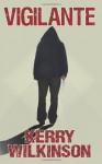 Vigilante (Jessica Daniel Book 2) - Kerry Wilkinson