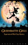 Greensmith Girls: Supernatural Witch Cozy Mystery (Lainswich Witches Series Book 1) - Raven Snow
