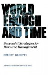 World Enough and Time: Successful Strategies for Resource Management - Robert Repetto