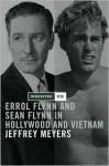 Inherited Risk: Errol and Sean Flynn in Hollywood and Vietnam - Jeffrey Meyers