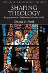 Shaping Theology: Engagements in a Religious and Secular World - David F. Ford