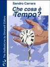 Che cosa è il Tempo? (Italian Edition) - Sandro Carrara