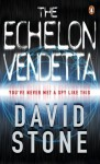 The Echelon Vendetta - David Stone