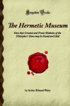The Hermetic Museum: How that Greatest and Truest Medicine of the Philospher's Stone may be Found and Held (Forgotten Books) - Arthur Edward Waite