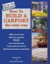 How to Build a Carport: The Easy Way - Penny Swift, Janek Szymanowski