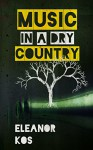 Music in a Dry Country (Wine & Song Book 2) - Eleanor Kos