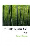 Five Little Peppers Midway - Sidney. Margaret