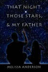 That Night, Those Stars, and My Father - Melissa Anderson