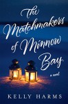 The Matchmakers of Minnow Bay - Kelly Harms