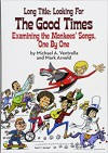 Long Title: Looking for the Good Times; Examining the Monkees' Songs, One by One - Mark Arnold, Michael A. Ventrella