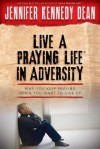 Live a Praying Life in Adversity: Why You Keep Praying When You Want to Give Up - Jennifer Dean