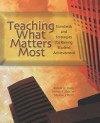 Teaching What Matters Most: Standards and Strategies for Raising Student Achievement - Harvey F. Silver, Matthew J. Perini