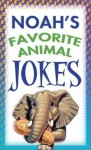 Noah's Favorite Animal Jokes - Jennifer Hahn