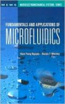 Fundamentals and Applications of Microfluidics - Nam-Trung Nguyen, Steve Wereley