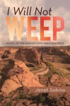 I WILL NOT WEEP: A Novel of the Navajo Long Walk and Exile - Janet Sabina