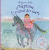 Neptune, le cheval des mers - Sarah KilBride