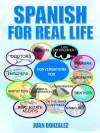 Spanish for Real Life - Juan Gonzalez