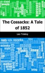 The Cossacks: A Tale of 1852 - Leo graf Tolstoy