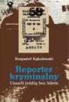 Reporter kryminalny t. 2: Umarli jeżdżą bez biletu - Krzysztof Kąkolewski