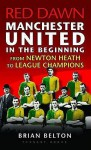 Red Dawn Manchester United In The Beginning - Brian Belton