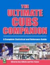 The Ultimate Cubs Companion: A Complete Statistical And Reference Guide - Gary Gillette