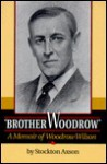Brother Woodrow: A Memoir of Woodrow Wilson - Arthur S. Link