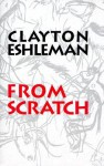 From Scratch - Clayton Eshleman
