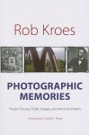 Photographic Memories: Private Pictures, Public Images, and American History - Rob Kroes
