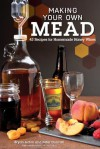 Making Your Own Mead: 43 Recipes for Homemade Wine - Bryan Acton, Peter Duncan