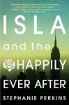 Isla and the Happily Ever After - Stephanie Perkins