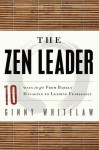 The Zen Leader: 10 Ways to Go From Barely Managing to Leading Fearlessly - Ginny Whitelaw