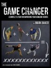 The Game Changer: A simple system for improving your bowling scores - Mark Baker