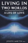 Living in Two Worlds: A Life of Love - Joseph Martin