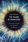 The Island of Knowledge: The Limits of Science and the Search for Meaning - Marcelo Gleiser