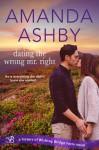 Dating the Wrong Mr. Right - Amanda Ashby