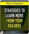 Strategies to Learn More from Your Failures - Dean Shepherd