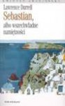 Sebastian albo wszechwładne namiętności - Lawrence Durrell, Anna Kołyszko