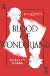 Blood of Wonderland (Queen of Hearts Saga, #2) - Colleen Oakes
