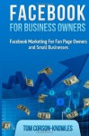 Facebook for Business Owners: Facebook Marketing For Fan Page Owners and Small Businesses: 2 (Social Media Marketing) - Tom Corson-Knowles