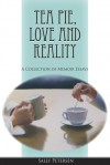 Tea Pie, Love and Reality: A Collection of Memoir Essays - Sally Petersen